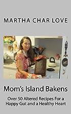 Mom's Island Bakens: Over 50 Altered Recipes…
