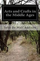 Arts and Crafts in the Middle Ages by Julia…