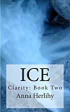 Ice (Clarity) (Volume 2) by Anna Herlihy