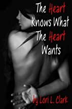 The Heart Knows What the Heart Wants by Lori…