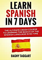 Learn Spanish In 7 Days!: The Ultimate Crash…