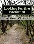Looking Further Backward by Arthur Dudley…