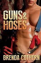 Guns & Hoses by Brenda Cothern