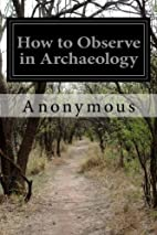 How to Observe in Archaeology by Anonymous