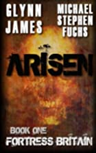 Arisen, Book One - Fortress Britain by Glynn…