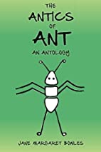 The Antics of Ant: An Antology by Jane…
