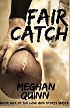Fair Catch (Love and Sports, #1) by Meghan…