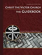 Christ the Victor Church: The Guidebook: An…
