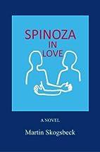 Spinoza in Love by Martin Skogsbeck