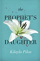 The Prophet's Daughter by Kilayla Pilon
