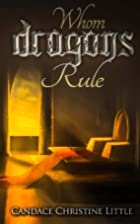 Whom Dragons Rule (Volume 2) by Candace…
