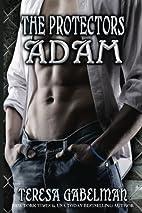 Adam (The Protectors, #5) by Teresa Gabelman