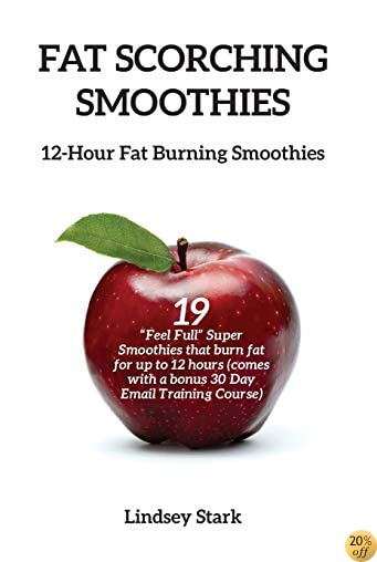 Fat Scorching Smoothies: 12 Hour Fat Burning Smoothies