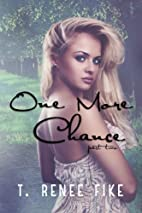 One More Chance (Part 2) by T. Renee Fike