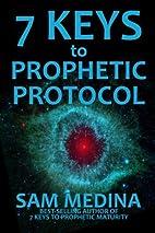 7 Keys to Prophetic Protocol (The Practice…
