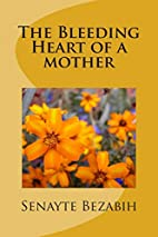 The Bleeding Heart of a Mother by Senayte…