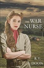 The War Nurse: A WWII Family Saga by R.V.…