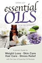 Essential Oils For Beginners: A proven Guide…