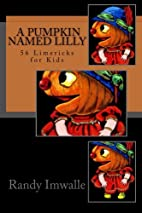 A Pumpkin Named Lilly: 56 More Limericks for…