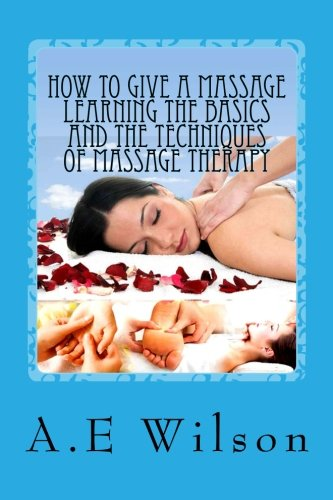 how-to-give-a-massage-learning-the-basics-and-the-techniques-of-massage-therapy