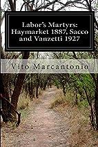 Labor's Martyrs: Haymarket 1887, Sacco…