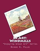 In Art: Windmills (Enjoying Great Art) by…