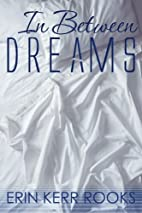 In Between Dreams by Erin Kerr Rooks