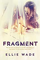 Fragment by Ellie Wade