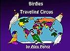 Birdies Traveling Circus by Alex Perez