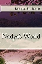 Nadya's World by Rennie St. James