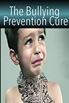 The Bullying Prevention Cure: How To…