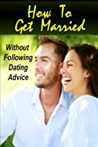 How To Get Married Without Following Dating…
