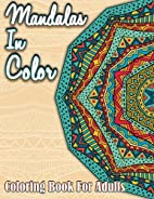 Mandalas In Color: Coloring Book For Adults:…