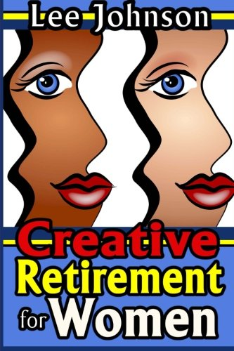 creative-retirement-for-women-a-solution-based-guide-for-couples-and-singles
