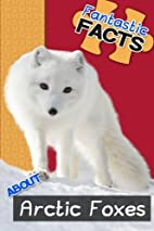 Fantastic Facts About Arctic Foxes:…