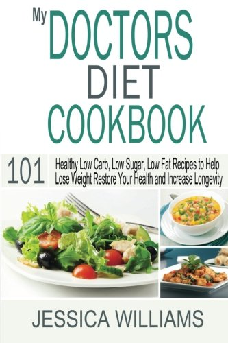 my-doctors-diet-cookbook-healthy-low-carb-low-sugar-low-fat-recipes-to-help-you-lose-weight-restore-your-health-and-increase-longevity