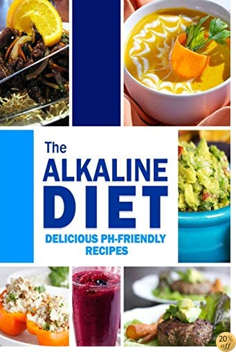 The Alkaline Diet - Delicious pH-Friendly Recipes: All-Natural Vegan Recipes for Energy and Balance