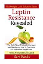 Leptin Resistance Revealed: The Truth About…