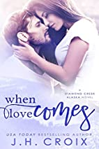 When Love Comes by J. H. Croix