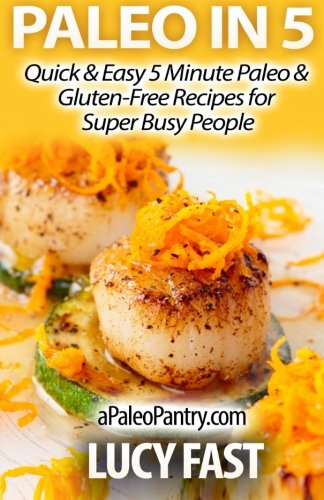 paleo-in-5-quick-easy-5-minute-paleo-gluten-free-recipes-for-super-busy-people-paleo-diet-solution-series