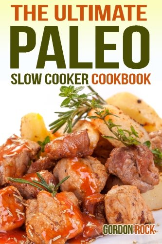the-ultimate-paleo-slow-cooker-cookbook-delicious-paleo-diet-recipes-to-help-you-live-longer-paleo-slow-cooking-volume-1