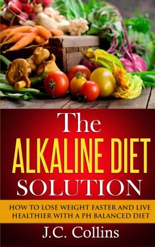the-alkaline-diet-solution-how-to-lose-weight-faster-and-live-healthier-with-a-ph-balanced-diet