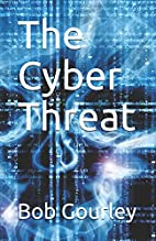 The Cyber Threat by Bob Gourley