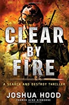 Clear by Fire: A Search and Destroy Thriller…