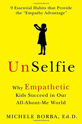 unselfie-why-empathetic-kids-succeed-in-our-all-about-me-world