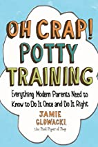 Oh Crap! Potty Training: Everything Modern…