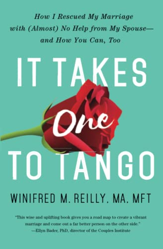it-takes-one-to-tango-how-i-rescued-my-marriage-with-almost-no-help-from-my-spouseand-how-you-can-too