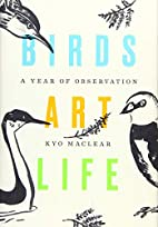 Birds Art Life: A Year of Observation by Kyo…