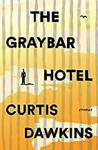The Graybar Hotel: Stories by Curtis Dawkins