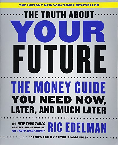 the-truth-about-your-future-the-money-guide-you-need-now-later-and-much-later